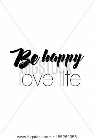 Lettering quotes motivation about life quote. Calligraphy Inspirational quote. Be happy, love life.