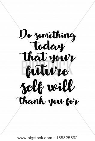 Lettering quotes motivation about life quote. Calligraphy Inspirational quote. Do something today that your future self will thank you for.