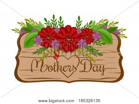 Mothers Day holiday greeting card. Old wooden board with lettering decorated with flowers. Wood board and flowers isolated on white background. Vector illustration