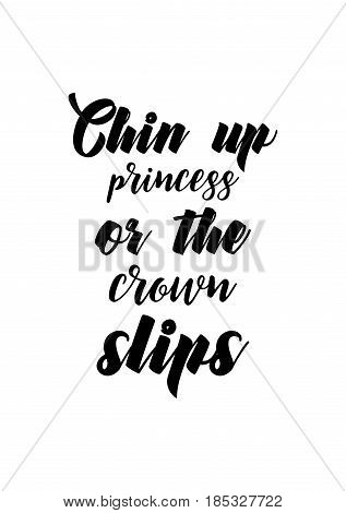 Lettering quotes motivation about life quote. Calligraphy Inspirational quote. Chin up princess or the crown slips.