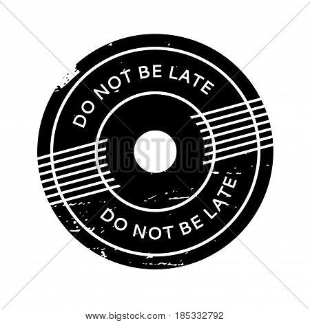 Do Not Be Late rubber stamp. Grunge design with dust scratches. Effects can be easily removed for a clean, crisp look. Color is easily changed.