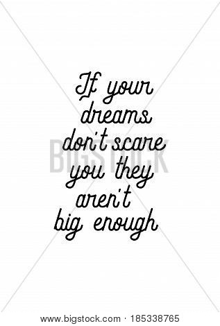 Lettering quotes motivation about life quote. Calligraphy Inspirational quote. If your dreams don't scare you they aren't big enough.