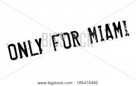 Only For Miami rubber stamp. Grunge design with dust scratches. Effects can be easily removed for a clean, crisp look. Color is easily changed.