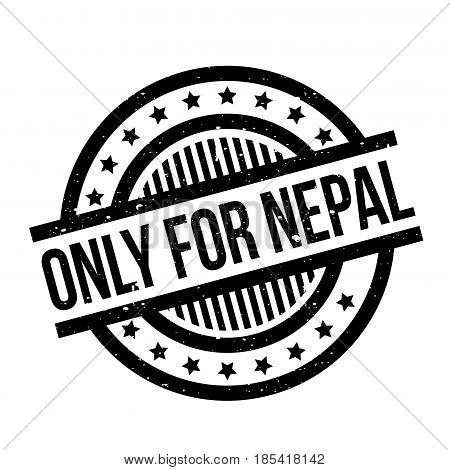 Only For Nepal rubber stamp. Grunge design with dust scratches. Effects can be easily removed for a clean, crisp look. Color is easily changed.