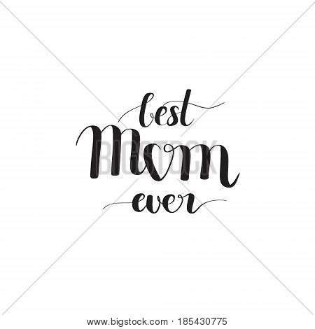 Best Mom ever digitally drawn calligraphy imitation Mother's Day design