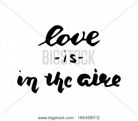 Love is in the air postcard. Phrase for Valentine's day. Ink illustration. Modern brush calligraphy. Isolated on white background.