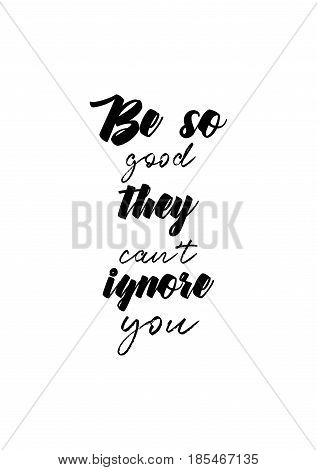 Lettering quotes motivation about life quote. Calligraphy Inspirational quote. Be so good they can't ignore you.
