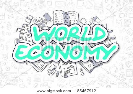 Green Text - World Economy. Business Concept with Doodle Icons. World Economy - Hand Drawn Illustration for Web Banners and Printed Materials.