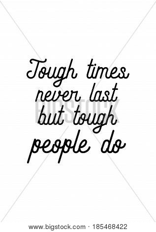 Lettering quotes motivation about life quote. Calligraphy Inspirational quote. Tough times never last, but tough people do.