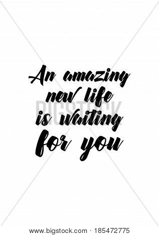 Lettering quotes motivation about life quote. Calligraphy Inspirational quote. An amazing new life is waiting for you.