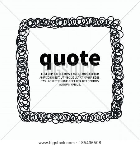 Quote scrawled hand drawn square. Vector illustration