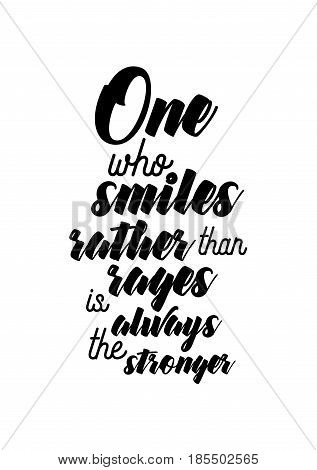 Lettering quotes motivation about life quote. Calligraphy Inspirational quote. One who smile rather than rages is always the stronger.