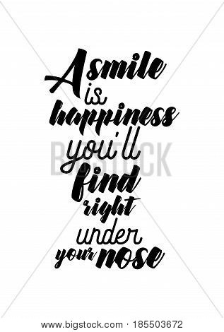 Lettering quotes motivation about life quote. Calligraphy Inspirational quote. A smile is happiness you'll find right under your nose.