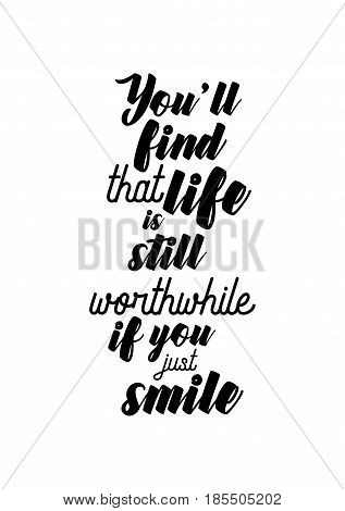 Lettering quotes motivation about life quote. Calligraphy Inspirational quote. You'll find that life is still worthwhile, if you just smile.