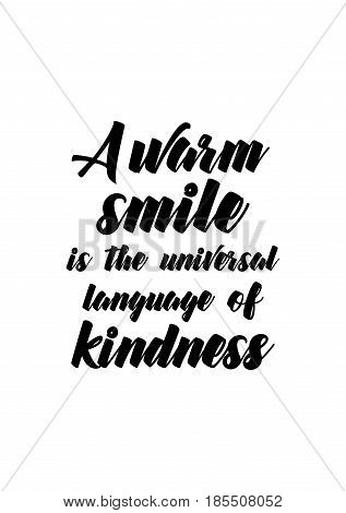 Lettering quotes motivation about life quote. Calligraphy Inspirational quote. A warm smile is the universal language of kindness.