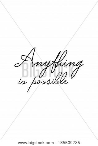 Lettering quotes motivation about life quote. Calligraphy Inspirational quote. Anything is possible.