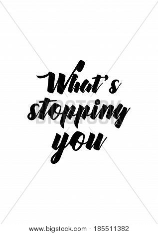 Lettering quotes motivation about life quote. Calligraphy Inspirational quote. What's stopping you.