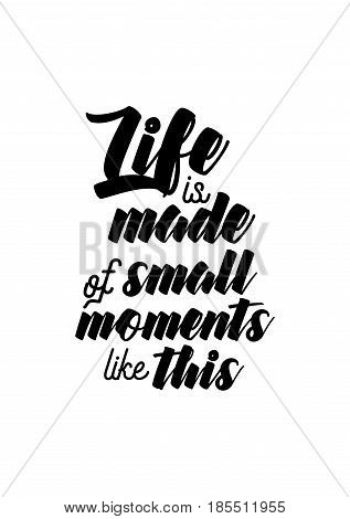 Lettering quotes motivation about life quote. Calligraphy Inspirational quote. Life is made of small moments like this.