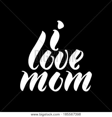 I Love mom T-shirt print. Cute badge. Hand lettering and calligraphy for designs: t-shirts baner poster greeting cards. Vector brush typography illustration