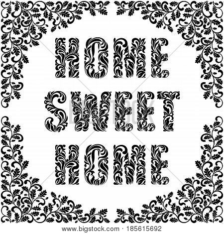 Home, sweet home. Decorative Font made in swirls and floral elements. Frame decorated twisted branches with oak leaves and acorns isolated on a white background. Vintage style