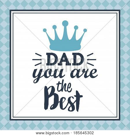 you are the best dad greeting card. message text crown decoration vector illustration