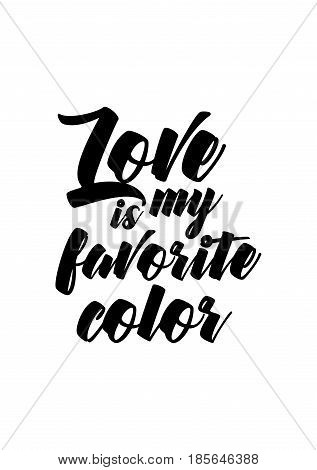 Lettering quotes motivation about life quote. Calligraphy Inspirational quote. Love is my favorite color.