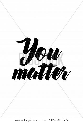 Lettering quotes motivation about life quote. Calligraphy Inspirational quote. You matter.