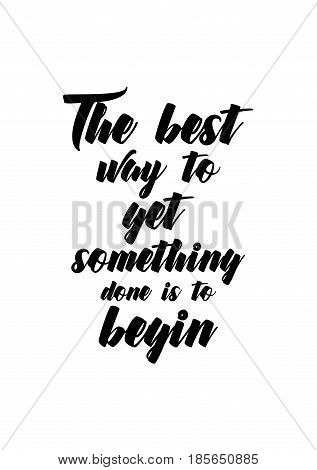 Lettering quotes motivation about life quote. Calligraphy Inspirational quote. The best way to get something done is to begin.