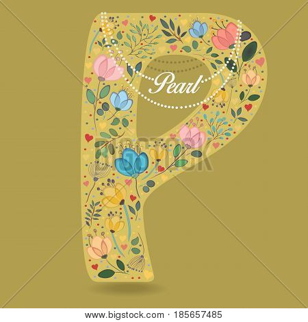 Yellow Letter P with Folk Floral Decor. Colorful watercolor flowers and plants. Small hearts. Graceful pearl necklace with text Pearl. Vector Illustration