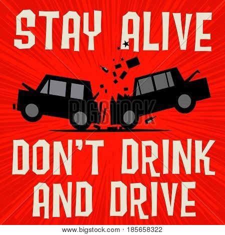 Poster concept with car crash and text Stay alive Dont Drink and Drive vector illustration