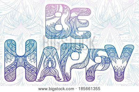 Doodle inscription be happy with zen pattern and zen background. Vector element for your creativity