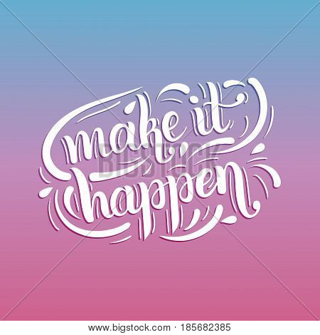 Make It Happen inspirational quote in speech bubble. Hand lettering typography design for poster, print etc. Calligraphy concept with motivational phrase.