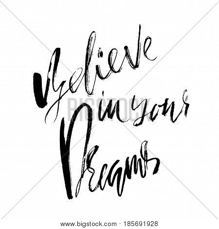 Believe in your dreams. Hand drawn lettering. Vector typography design isolated on white background. Handwritten inscription