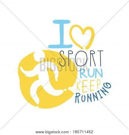 I love sport keep running logo symbol. Colorful hand drawn illustration for sport poster, emblem, sign of the race supporters, fan clubs
