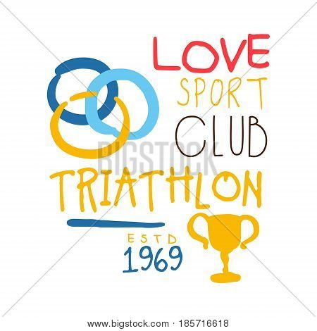 Love sport club triathlon since 1969 logo. Colorful hand drawn illustration for sport poster, emblem, sign of the triathlon supporters, fan clubs