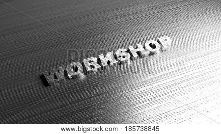 Metal word 'Workshop' on steel background. Lettering for logotypes, sites and articles. Label for any business purposes related with transport, auto, service or repair. 3D Rendering.
