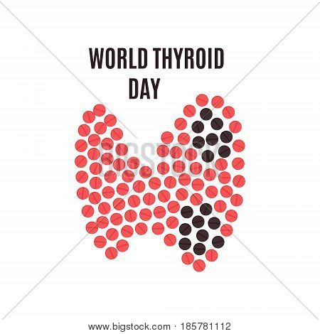 World Thyroid Day poster with thyroid gland made of pills on white background. Hyperthyroidism goiter symbol. Body anatomy sign. Human endocrine system. Medical internal organ vector illustration.