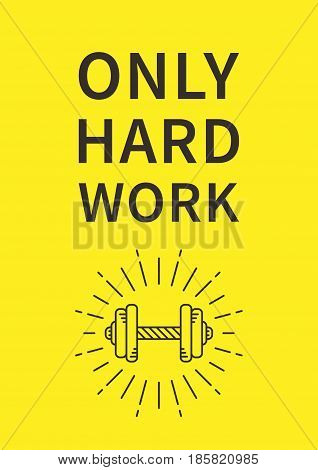 Only hard work. Inspirational motivational quote on yellow background. Positive sport affirmation for print poster banner decorative card. Vector typography concept design illustration.