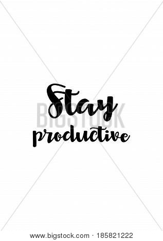 Lettering quotes motivation about life quote. Calligraphy Inspirational quote. Stay productive.