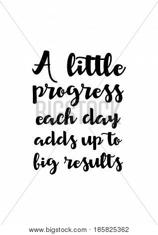 Lettering quotes motivation about life quote. Calligraphy Inspirational quote. A little progress each day adds up to big results.