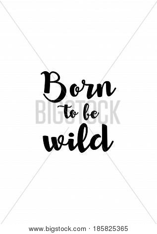 Lettering quotes motivation about life quote. Calligraphy Inspirational quote. Born to be wild.