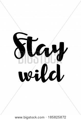 Lettering quotes motivation about life quote. Calligraphy Inspirational quote. Stay wild.