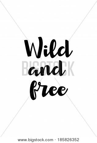 Lettering quotes motivation about life quote. Calligraphy Inspirational quote. Wild and free.