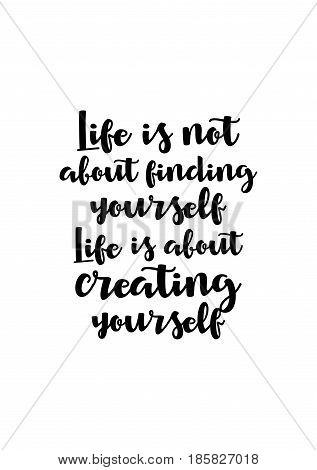 Lettering quotes motivation about life quote. Calligraphy Inspirational quote. Life is not about finding yourself, life is about creating yourself.