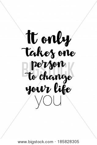 Lettering quotes motivation about life quote. Calligraphy Inspirational quote. It only takes one person to change your life, you.