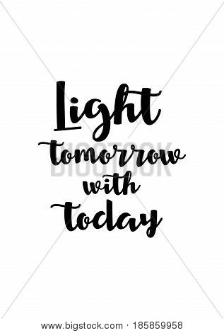 Lettering quotes motivation about life quote. Calligraphy Inspirational quote. Light tomorrow with today.