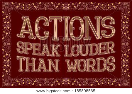 Actions Speak Louder Than Words. English saying. Proverb.