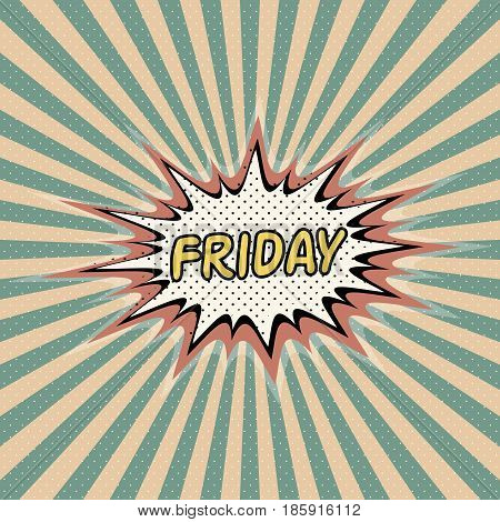 Friday day week, Comic sound effect, pop art banner, Bubble speech word vector cartoon expression. Friday  day of the week rays