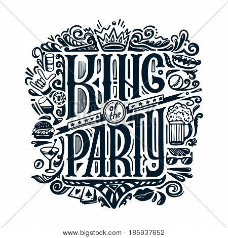 VECTOR PRINT for T-shirts. text KING of the PARTY and handwritten drawings. Lettering. Isolated on white background. vector