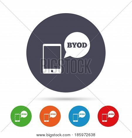 BYOD sign icon. Bring your own device symbol. Smartphone with speech bubble sign. Round colourful buttons with flat icons. Vector